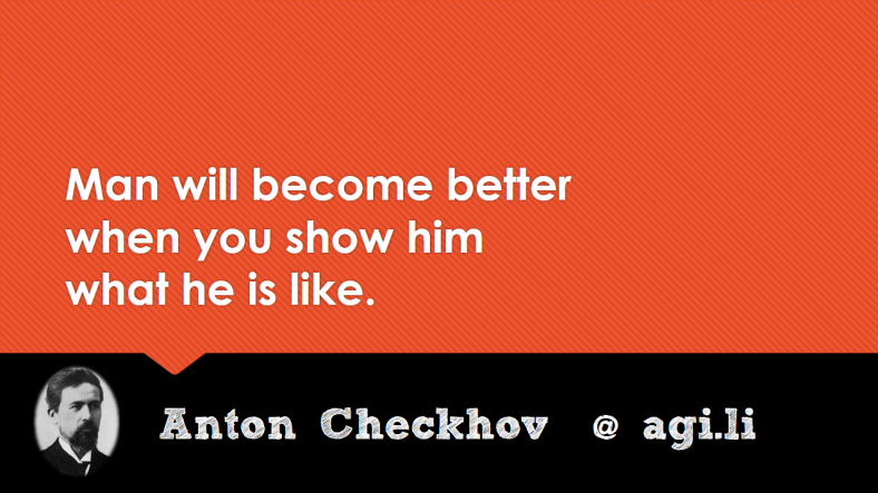 Man will become better when you show him what he is like